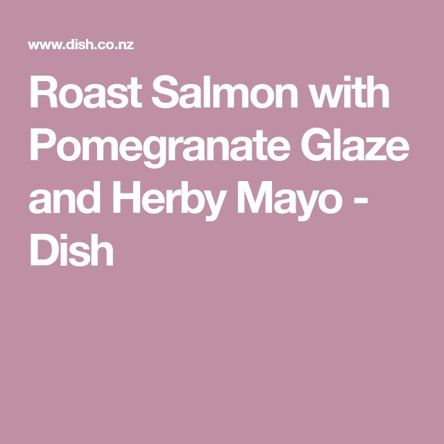 Roast Salmon with Pomegranate Glaze and Herby Mayo - Dish