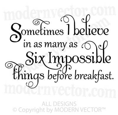 Sometimes I Believe In As Many As 6 Impossible Things