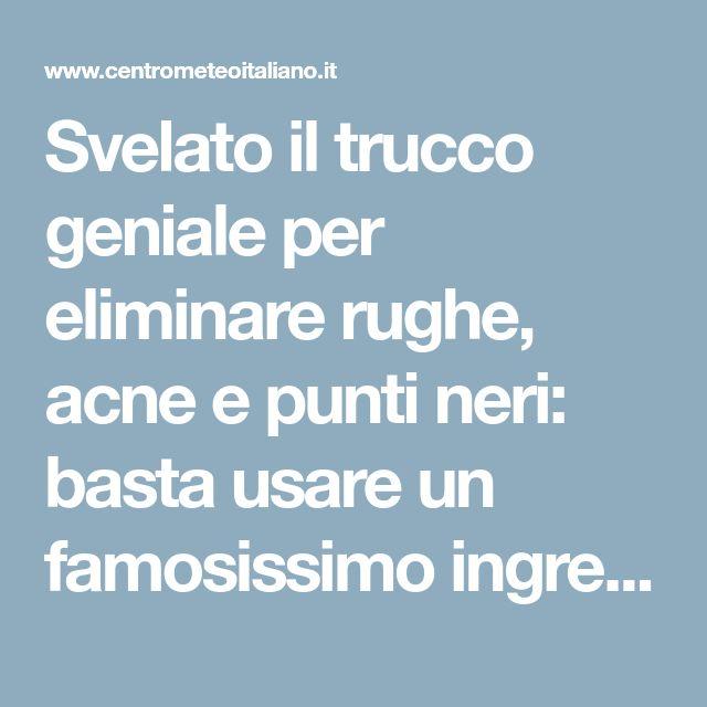 Svelato il trucco geniale per eliminare rughe, acne e punti neri: basta usare un famosissimo ingrediente - Centro Meteo Italiano