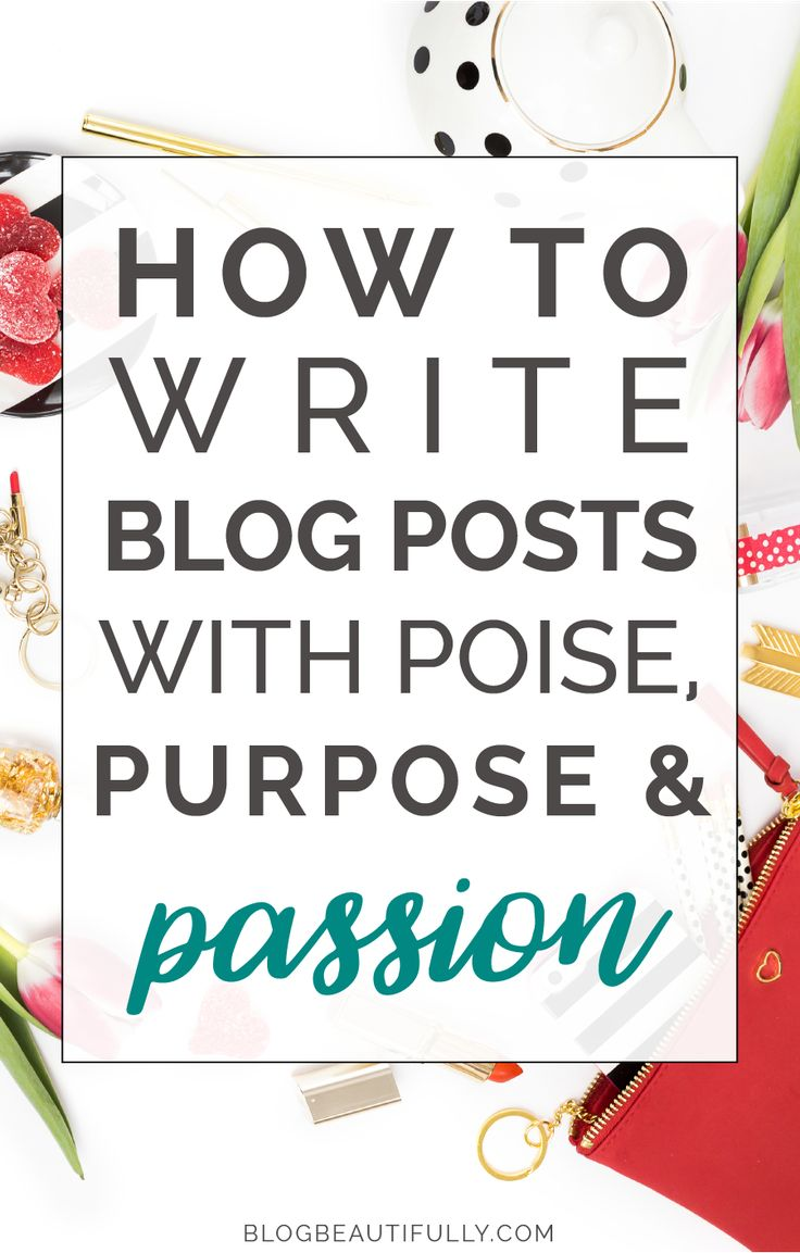 Intentional Blogging: How to Write Blog Posts with Poise, Purpose, and Passion! via Blog Beautifully