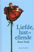 Liefde, lust en ellende / Roos Vonk Columns over verliefdheid, liefde, relaties en relatieproblemen.