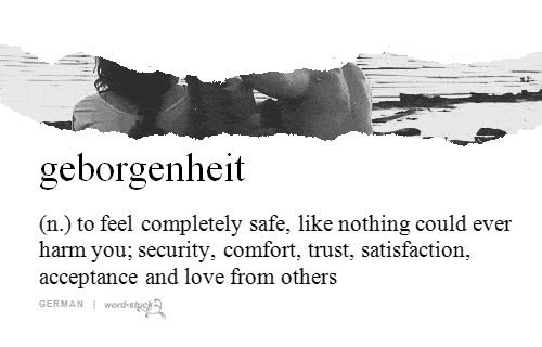 54 New Words To Describe That Feeling I need to feel this... I need/want a man on some level to help me feel safe