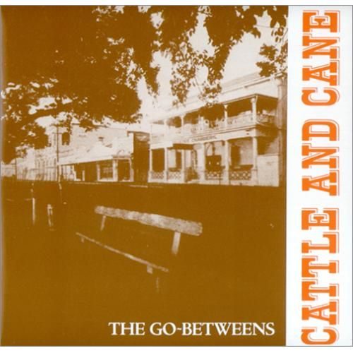 """""""Cattle and Cane"""" by the Go Betweens. Glorious!"""