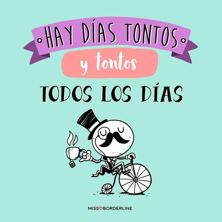 Hay días tontos y tontos todos los días. #humor #frases #divertidas #graciosas #funny
