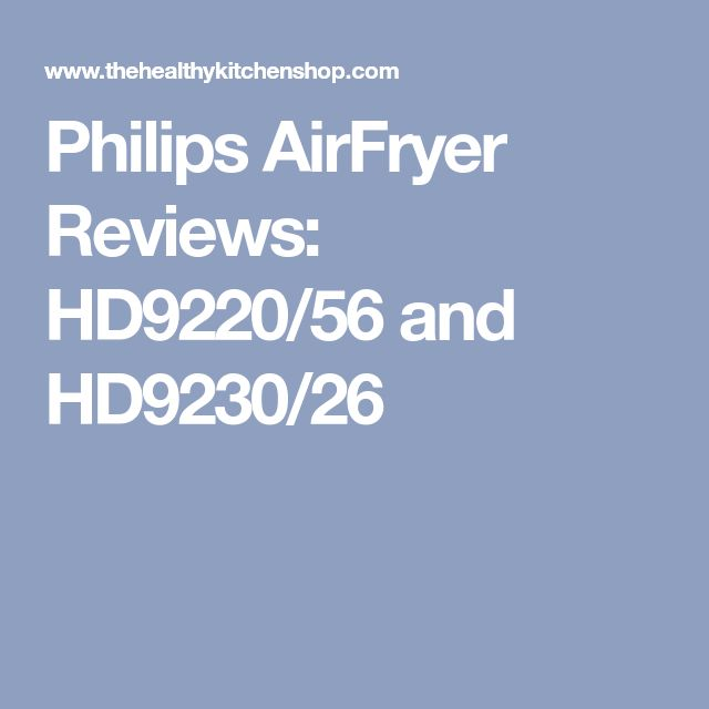 Philips AirFryer Reviews: HD9220/56 and HD9230/26