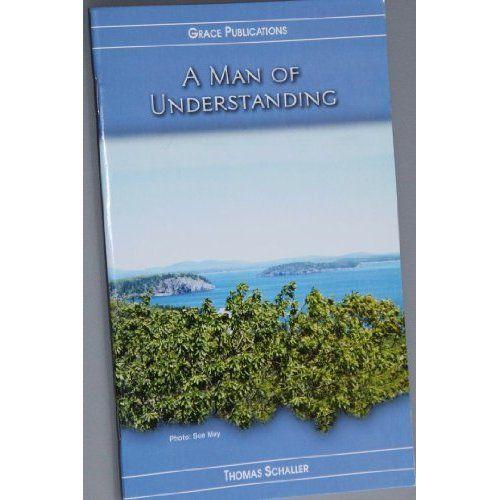 Amazon.com: A MAN OF UNDERSTANDING - Bible Doctrine Booklet: Thomas Schaller: Books $4.99