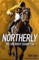 Northerly : the unlikely champion / Bob Cain ; foreword by Les Carlyon.