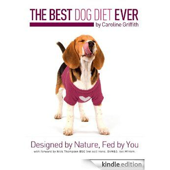 The Best Dog Diet Ever by Caroline Griffith eBook: Caroline Griffith, Nick Thompson: Amazon.com.au: Kindle Store
