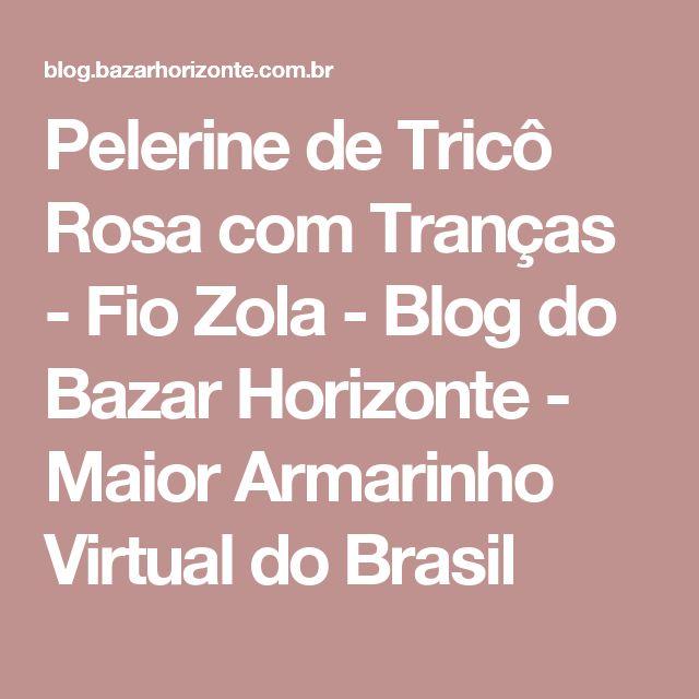 Pelerine de Tricô Rosa com Tranças - Fio Zola - Blog do Bazar Horizonte - Maior Armarinho Virtual do Brasil
