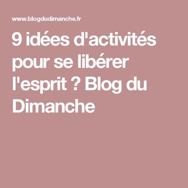 9 idées d'activités pour se libérer l'esprit ⋆ Blog du Dimanche