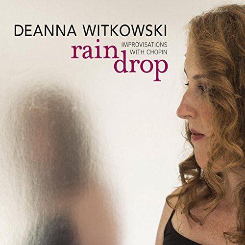 Deanna Witkowski   Raindrop: Improvisations With Chopin