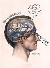 Den foranderlige hjerne og den forunderlige bevidsthed