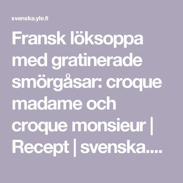 Fransk löksoppa med gratinerade smörgåsar: croque madame och croque monsieur   Recept   svenska.yle.fi