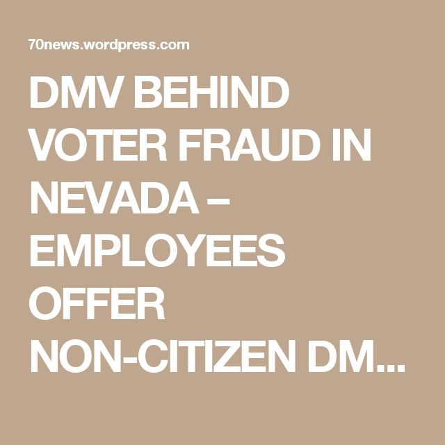 DMV BEHIND VOTER FRAUD IN NEVADA – EMPLOYEES OFFER NON-CITIZEN DMV CUSTOMERS VOTER REGISTRATION FORM « 70news