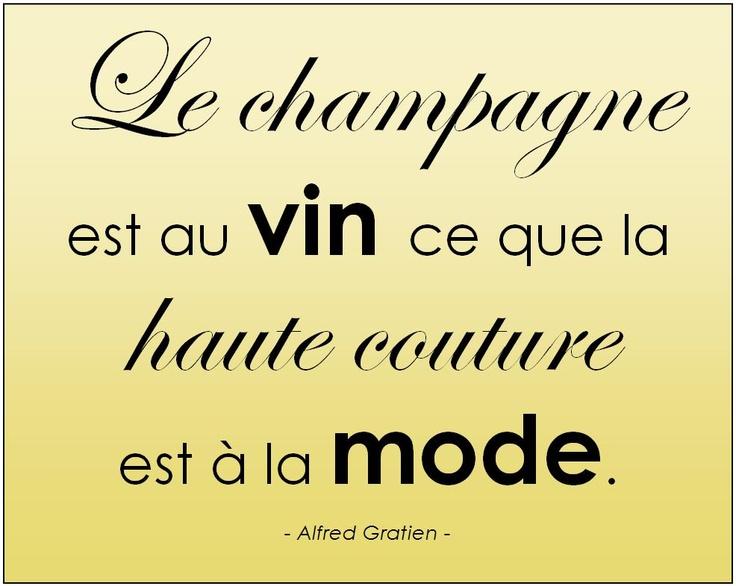 """""""Le champagne est au vin ce que la haute couture est à la mode."""""""