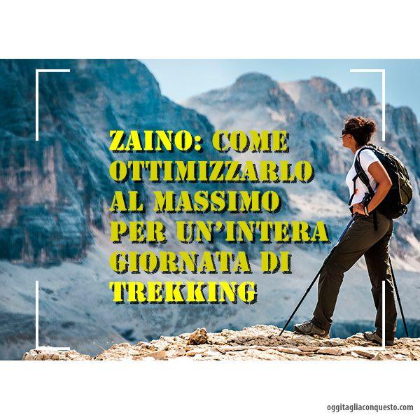 Zaino: come ottimizzarlo al massimo per un'intera giornata di trekking