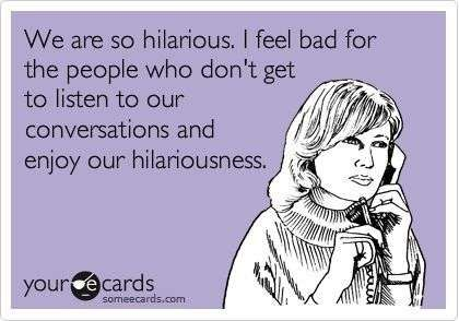 20 E-Cards That Perfectly Describe Your Best Friend..... Best Friends...E-Card Style! — 20 Pics #CheckOutAllPhotos