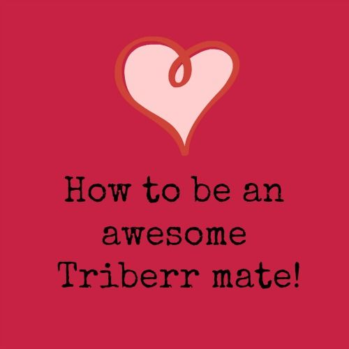 Ten Tips on How to Be An Awesome Triberr Mate