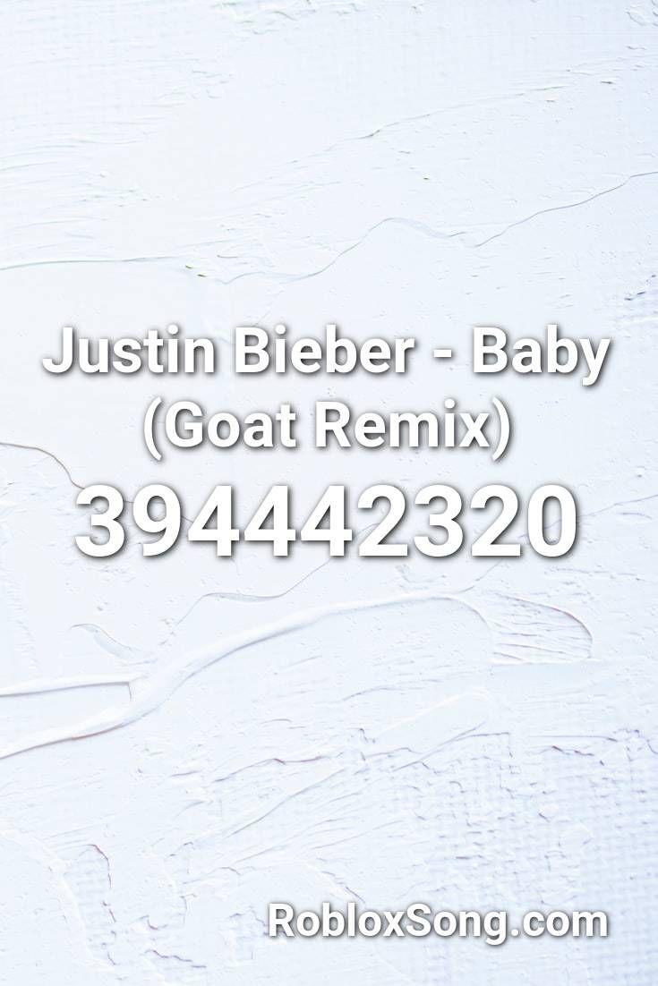 Justin Bieber Baby Goat Remix Roblox Id Roblox Music Codes