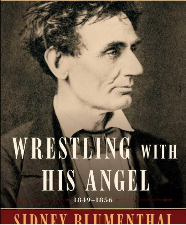 WRESTLING WITH HIS ANGEL The Political Life of Abraham Lincoln, Volume II, 1849-1856 - Biographical InquiriesBiographical Inquiries   WRESTLING WITH HIS ANGEL  The Political Life of Abraham Lincoln, Volume II, 1849-1856  By Sidney Blumenthal  http://www.biographicalinquiries2.com/wrestling-angel-political-life-abraham-lincoln-volume-ii-1849-1856