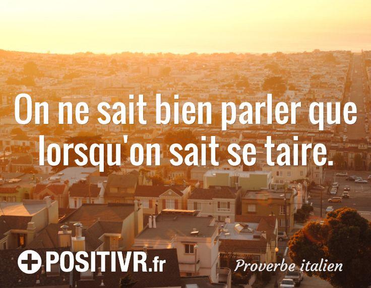 On ne sait bien parler que lorsqu'on sait se taire. / Proverbe italien