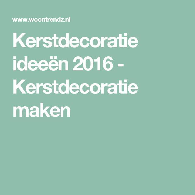 Kerstdecoratie ideeën 2016 - Kerstdecoratie maken