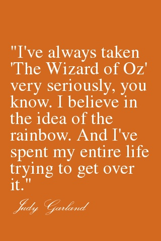 "Quote of ""The Wizard of OZ""!! Judy Garland in memory of my own Mother,"