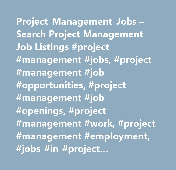 Project Management Jobs – Search Project Management Job Listings #project #management #jobs, #project #management #job #opportunities, #project #management #job #openings, #project #management #work, #project #management #employment, #jobs #in #project #management, #search #jobs, #find #jobs…