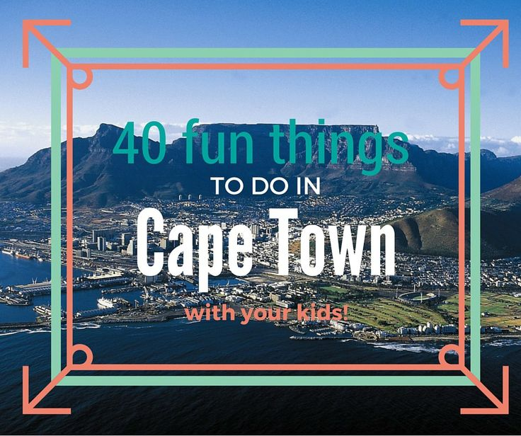 40 FUN things to do with your kids in Cape Town PLUS easy links!