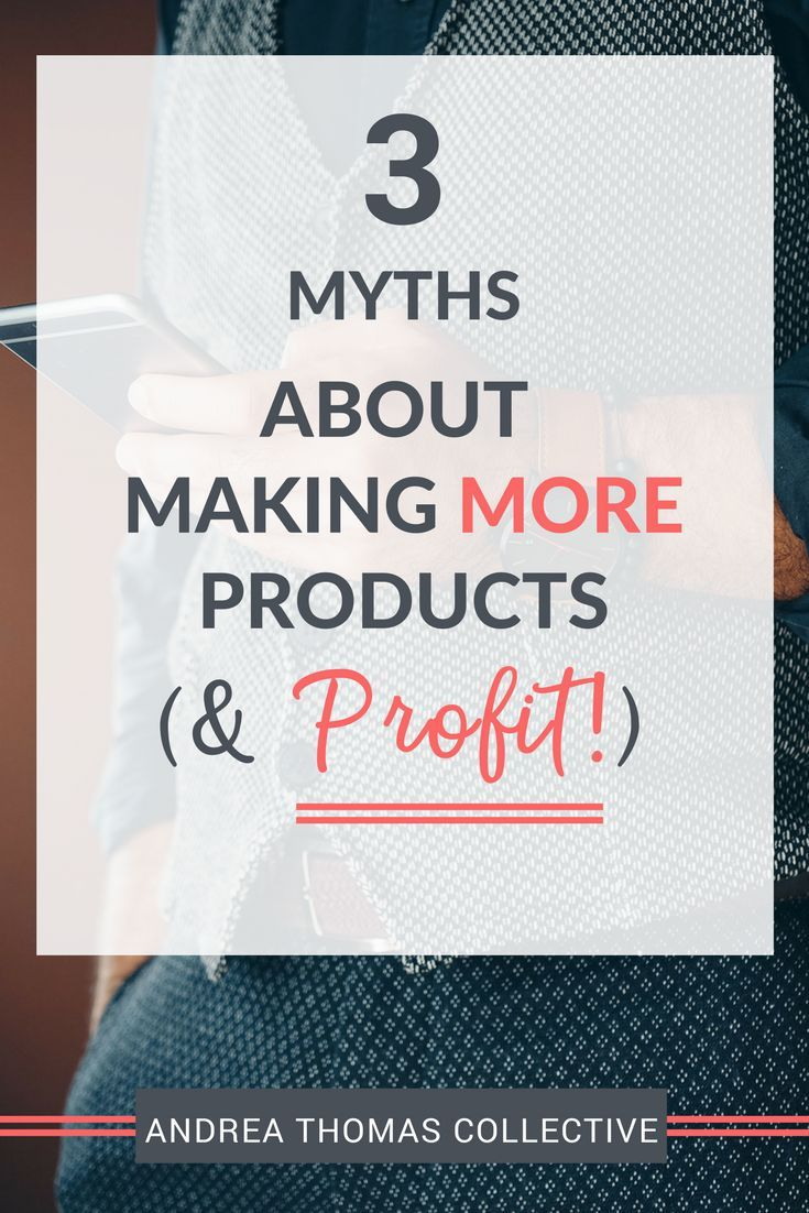 3 Myths About Making More Products & Profit // Andrea Thomas Collective
