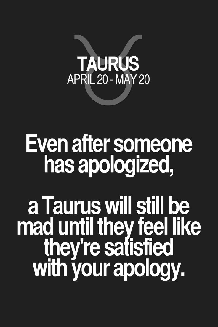 Even After Someone Has Apologized, A Taurus Will Still Be Mad Until They  Feel Like