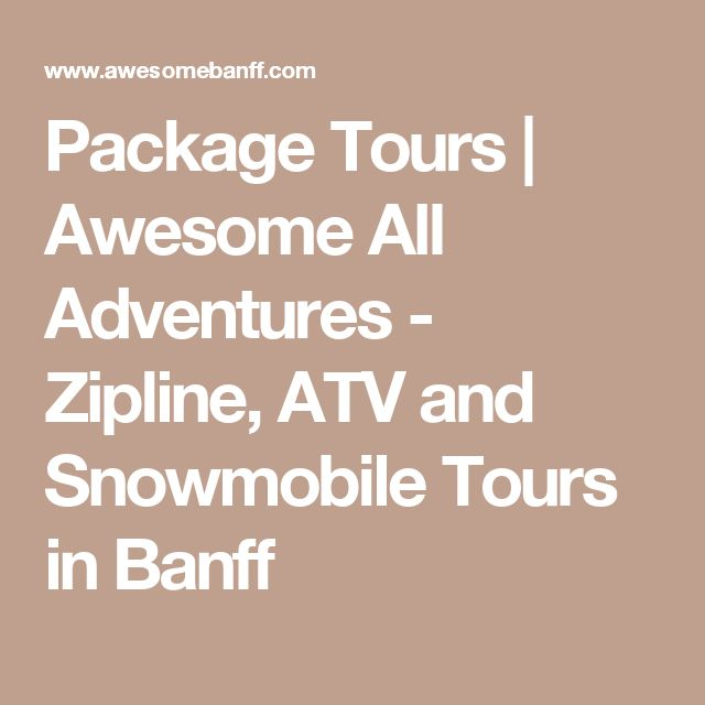 Package Tours   Awesome All Adventures - Zipline, ATV and Snowmobile Tours in Banff