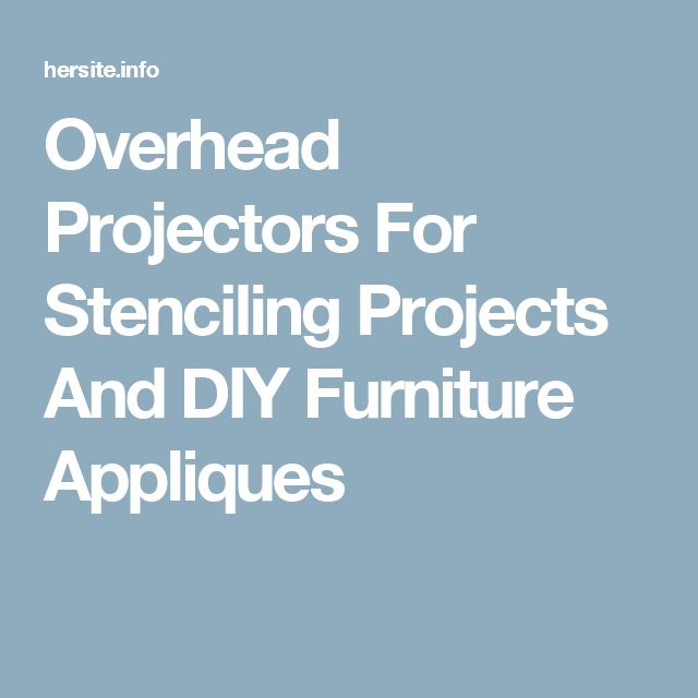 Overhead Projectors For Stenciling Projects And DIY Furniture Appliques