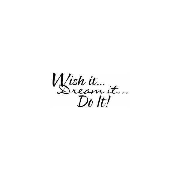 Wish It Dream It Do It Motivational Vinyl Wall Quote ❤ liked on Polyvore featuring text, words, quotes, sayings, backgrounds, phrase and saying