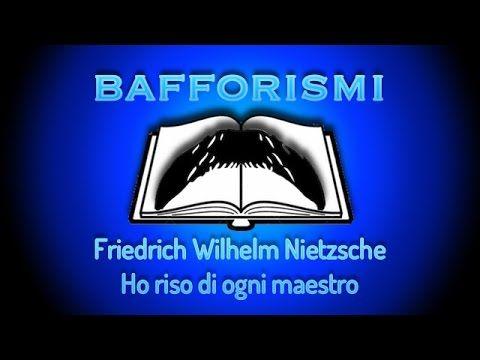 2. Bafforismi - Ho riso di ogni maestro - Friedrich W. Nietzsche