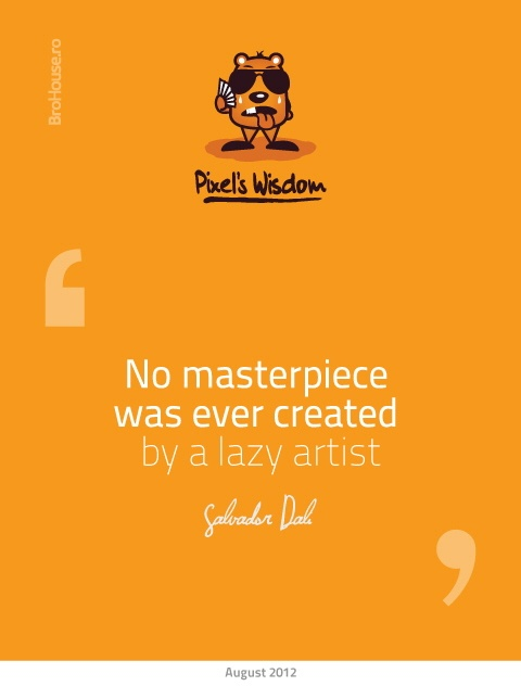 No masterpiece was ever created by a lazy artist - Salvador Dali