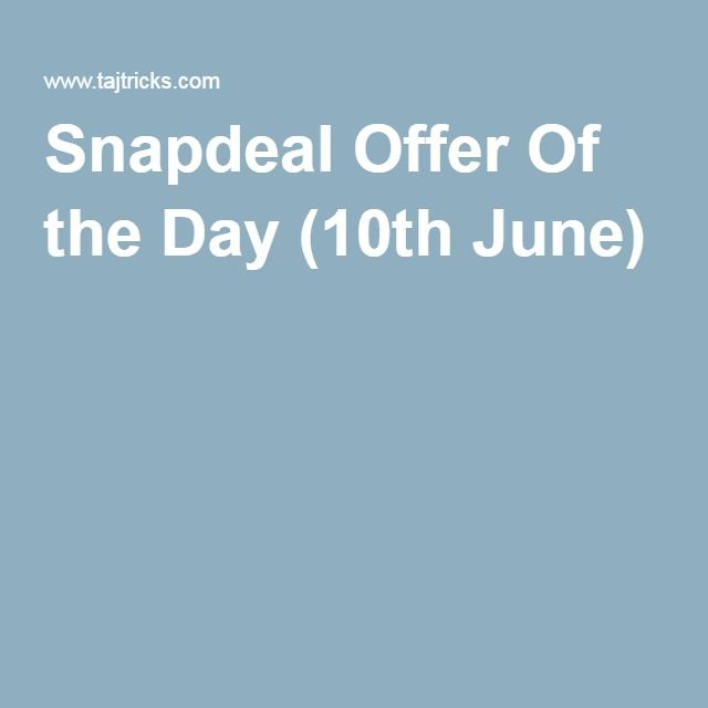 Snapdeal Offer Of the Day (10th June)