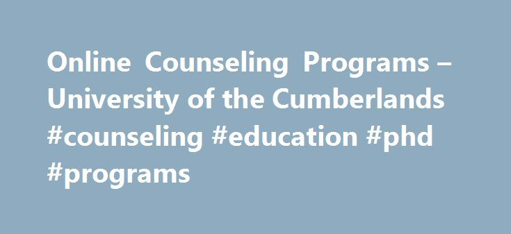 Online Counseling Programs – University of the Cumberlands #counseling #education #phd #programs http://namibia.nef2.com/online-counseling-programs-university-of-the-cumberlands-counseling-education-phd-programs/  Online Counseling Programs The mission of University of the Cumberlands' School of Counseling (UCSC) is to provide a superior educational experience that coaches passionate students to become mental health counselors, addiction counselors and counseling leaders distinguished by…