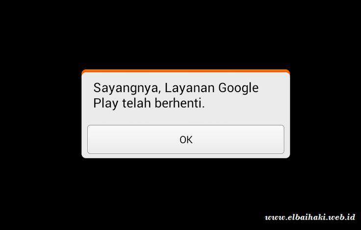 "Cara Mudah Mengatasi ""Sayangnya Google Play Store Telah Berhenti"""
