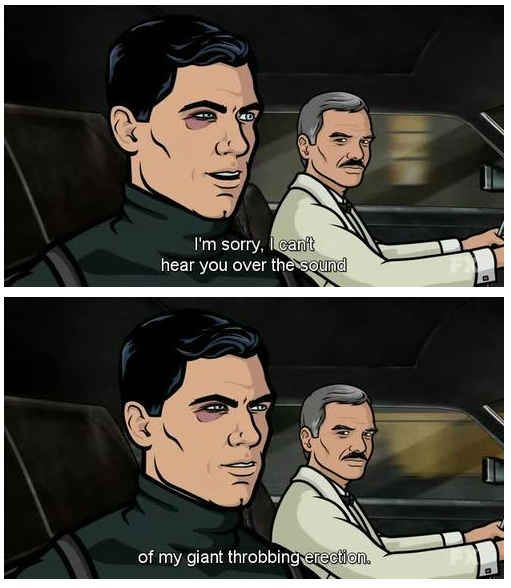 That time he got too real with Burt Reynolds.   27 Times When Sterling Archer Was The Perfect Role Model