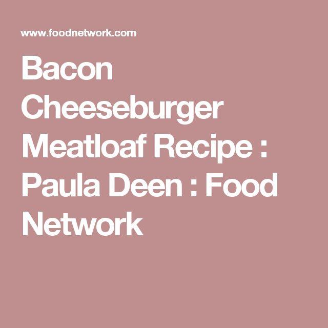 Bacon Cheeseburger Meatloaf Recipe : Paula Deen : Food Network