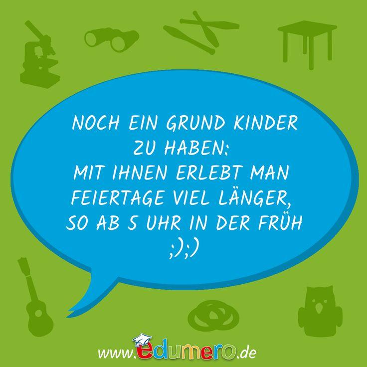 Noch ein Grund Kinder zu haben: Mit ihnen erlebt man Feiertage viel länger. So ab 5 Uhr in der Früh! #edumero #edumerokindersprüche #edumeroquotes