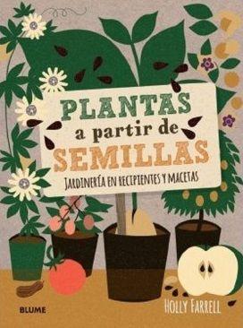 """""""PLANTAS A PARTIR DE SEMILLAS"""" Holly Farrell"""