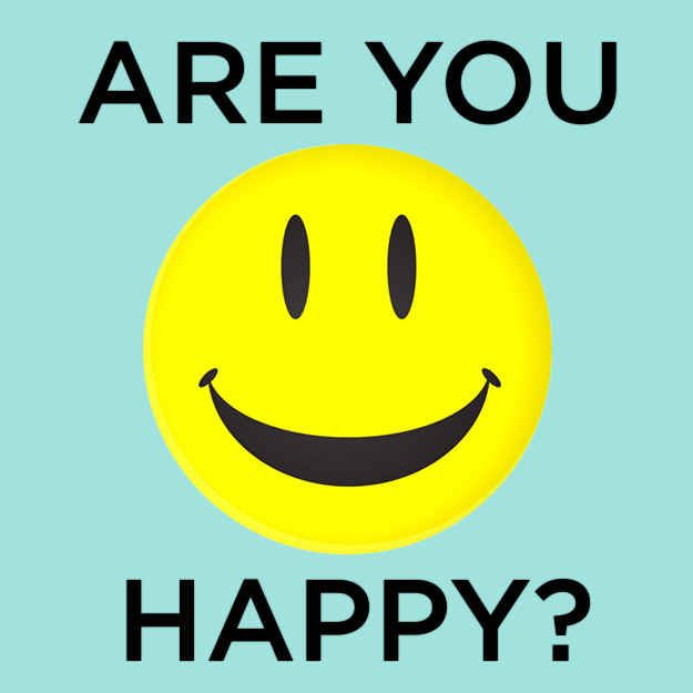 How Happy Are You?  You got: Pretty gosh darn happy! Well done. You know there are things that might make your life better — more money, a nicer house — but you also appreciate the things you have right here, right now.