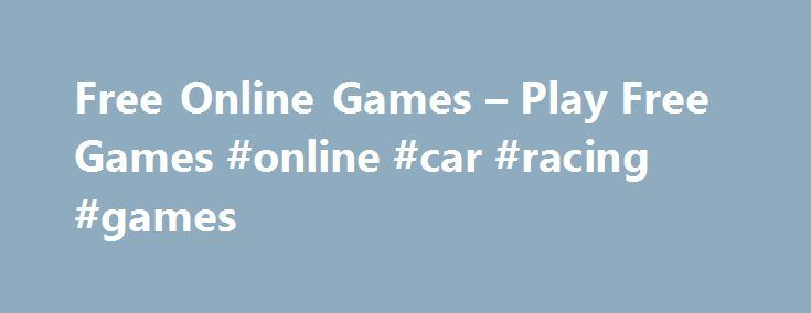 Free Online Games – Play Free Games #online #car #racing #games http://game.remmont.com/free-online-games-play-free-games-online-car-racing-games/  Welcome to Twilight Gamer! Your source for the best and newest free online games . This great site includes free games like racing games, bike games, dirt bike games, shooting games, sports games, arcade games, puzzle games, twilight games, the twilight quiz and much more for your entertainment. Our goals are to give our visitors…