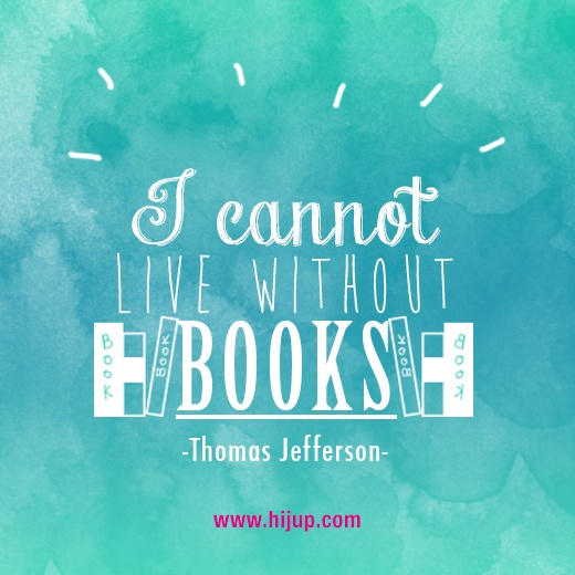 """I cannot live without book."" -Thomas Jefferson #HijUpQuote #GetUpQuote #Quote"