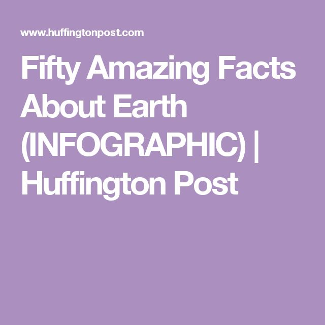 Fifty Amazing Facts About Earth (INFOGRAPHIC) | Huffington Post