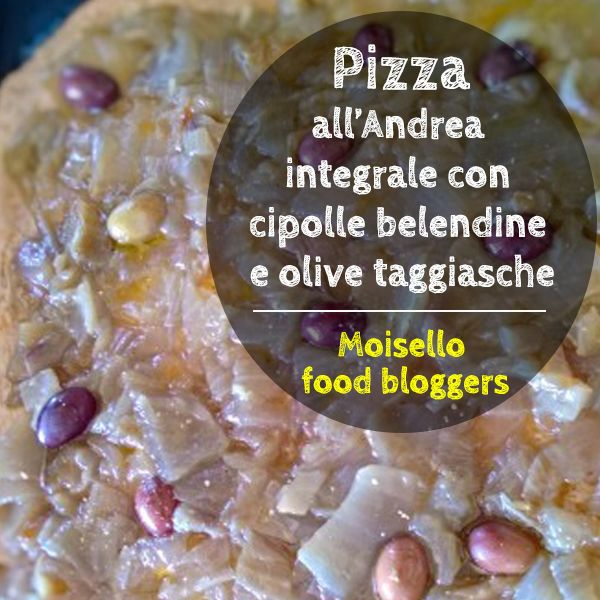 Pizza all'Andrea: vieni a scoprire la ricetta di Raffaella #moisellobloggers