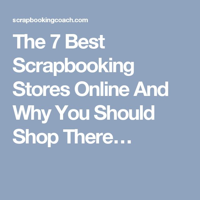 The 7 Best Scrapbooking Stores Online And Why You Should Shop There…