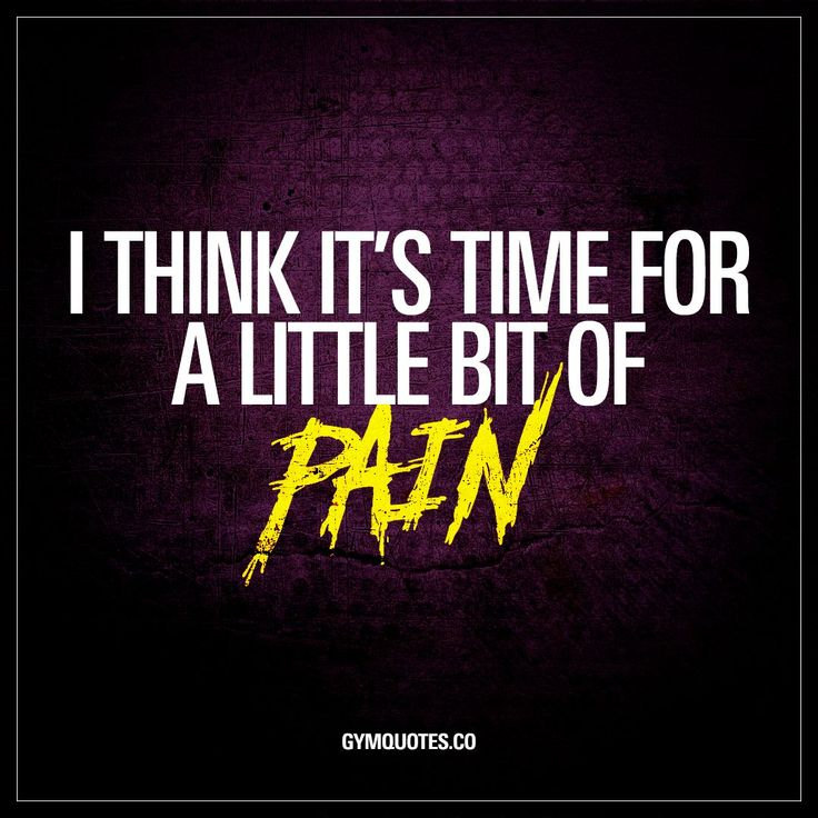 I think it's time for a little bit of pain | The best gym and workout quotes!
